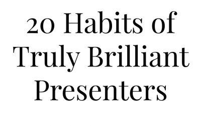 20 Habits of Truly Brilliant Presenters