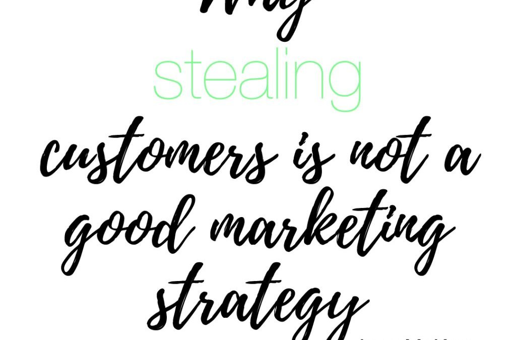 Why stealing customers is not a good marketing strategy