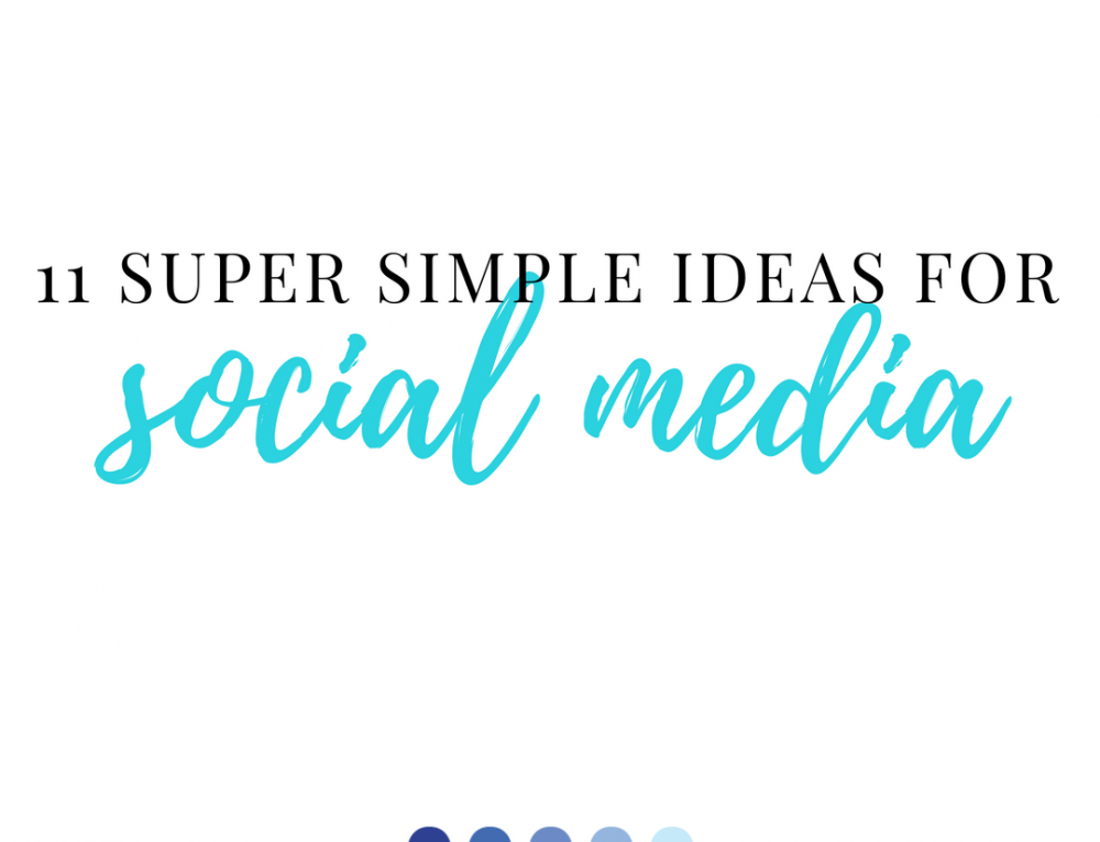 11 Super Simple Ideas for Social Media